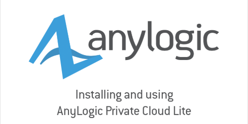 Installing and Using AnyLogic Private Cloud Lite