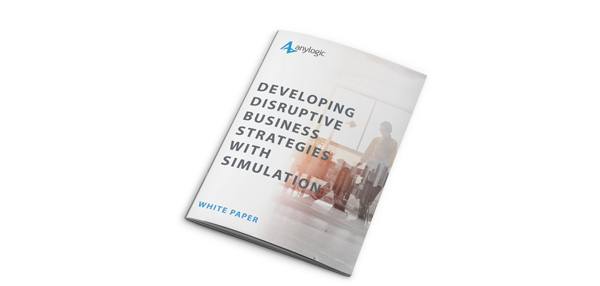 Developing disruptive business strategies with simulation - AnyLogic white paper
