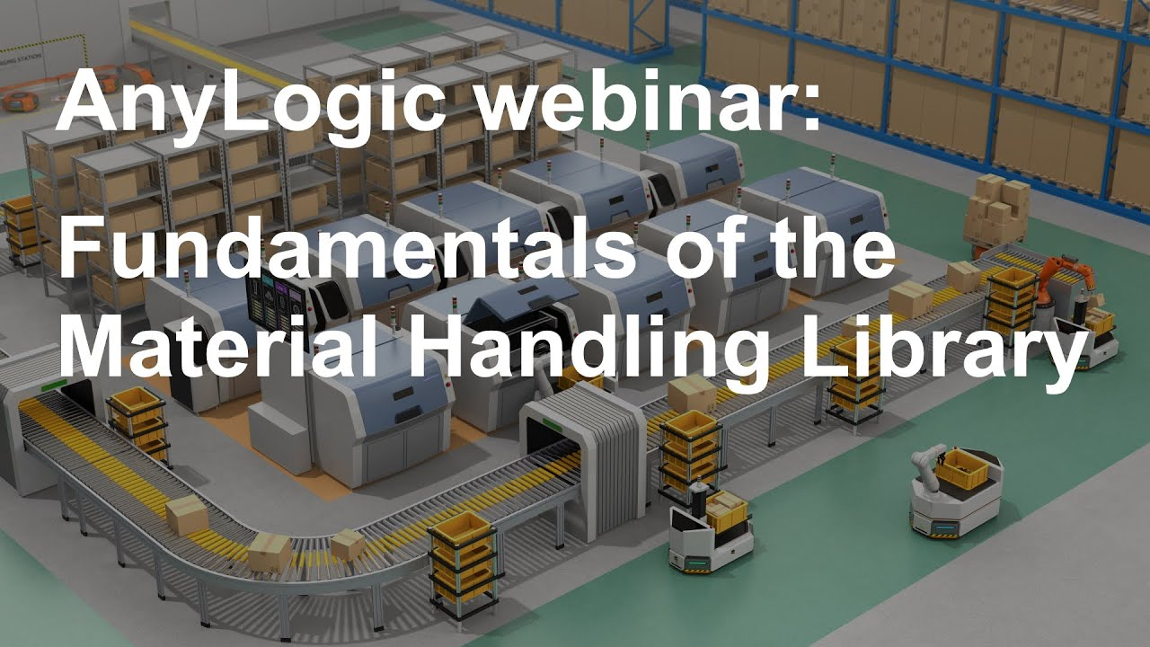 Webinar: Fundamentals of the AnyLogic Material Handling Library